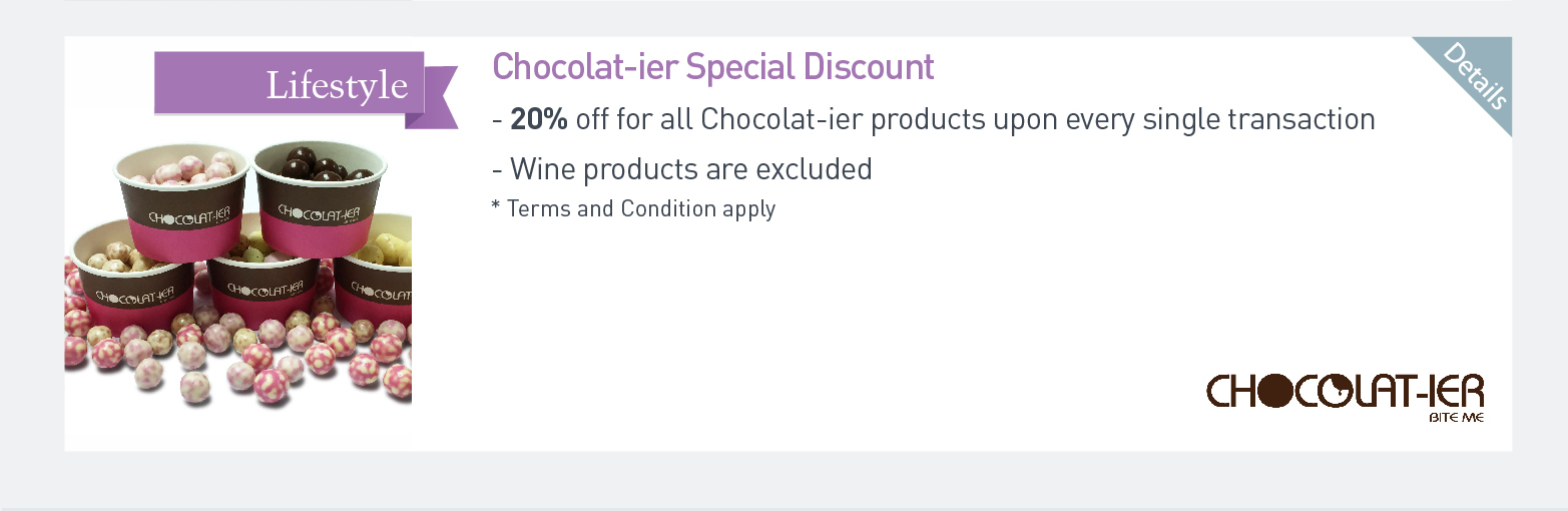 Chocolat-ier Special Discount 20% off for all Chocolat-ier products upon every single transaction Wine products are excluded *Terms and Condition apply