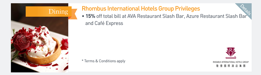 Rhombus International Hotels Group Privileges -15% off total bill at AVA Restaurant Slash Bar, Azure Restaurant Slash Bar and Cafe Express *Terms & Conditions apply