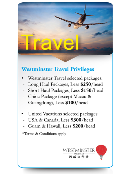 Travel Westminster Travel Privileges -Westminster Travel selected packages: -Long Haul Packages, Less $250/head -Short Haul Packages, Less $150/head -China Package (except Macau & Guangdong), Less $100/head -United Vacations selected packages: -USA & Canaga, Less $300/head -Guam & Hawaii, Less $200/head *Terms & Conditions apply