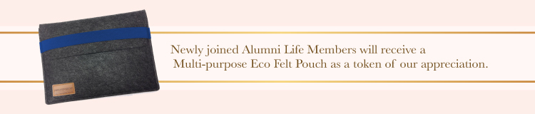 Newly joined Alumni Life Members will receive a Multi-purpose Eco Felt Pouch as a token of our appreciation.