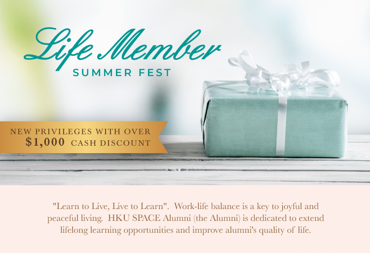 Life Member SPRING FEST NEW PRIVILEGES WITH OVER $1,000 CASH DISCOUNT Learn to Live, Life to Learn. Work-life balance is a key to joyful and peaceful living. HKU SPACE Alumni (the Alumni)is dedicated to extend lifelong learning opportunities and improve alumni's quality of life.
