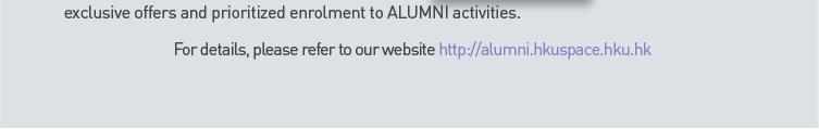 For details, please refer to Alumni website: http://alumni.hkuspace.hku.hk